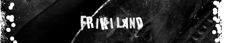 -Friki Land-